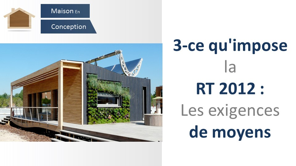Rt2012 3 obligations rt2012 les exigences de moyens - Obligation rt 2012 maison individuelle ...